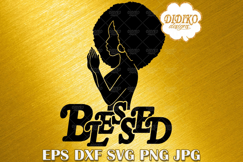 Black Woman Praying SVG #8, Blessed Afro Woman SVG, Black History SVG, Cricut File