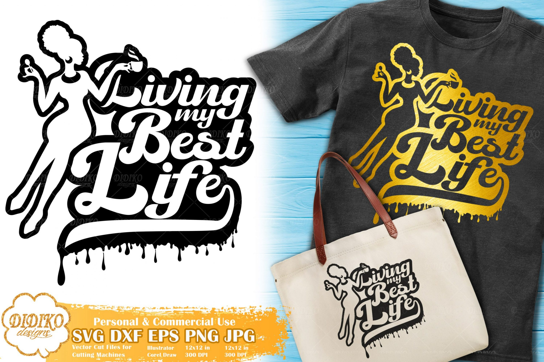 Living My Best Life SVG #5 | Black Woman Dripping Svg