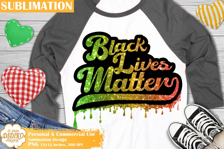 Black Lives Matter Sublimation Design, Dripping Png File